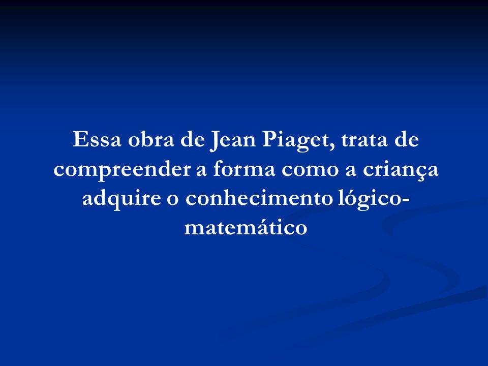 Essa obra de Jean Piaget, trata de compreender a forma como a criança adquire o conhecimento lógico-matemático
