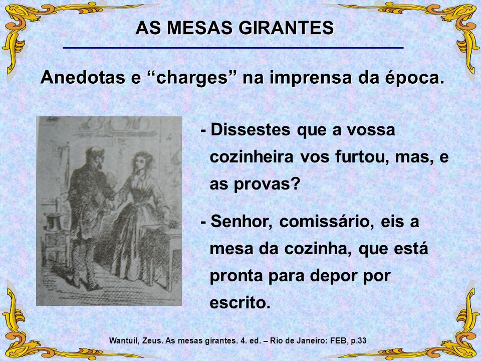 AS MESAS GIRANTES Anedotas e charges na imprensa da época.