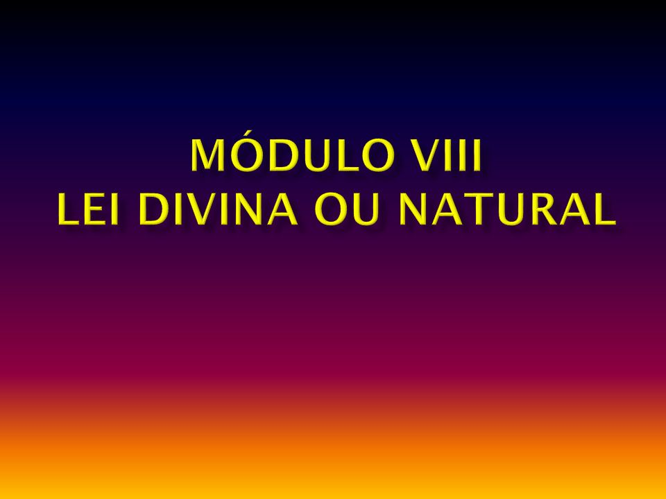 MÓDULO VIII LEI DIVINA OU NATURAL