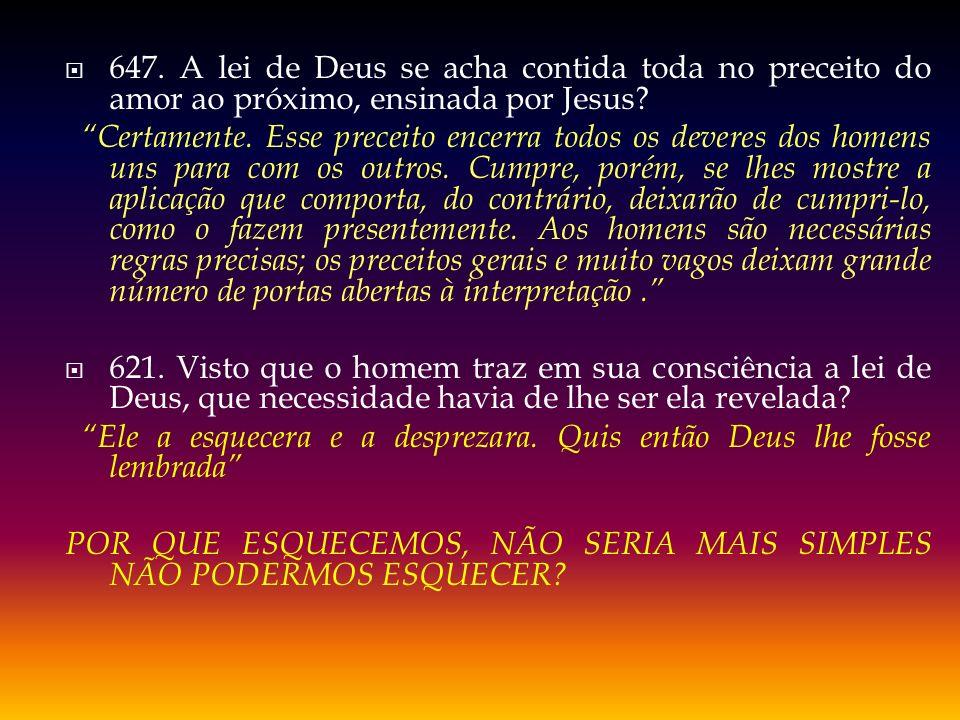 647. A lei de Deus se acha contida toda no preceito do amor ao próximo, ensinada por Jesus