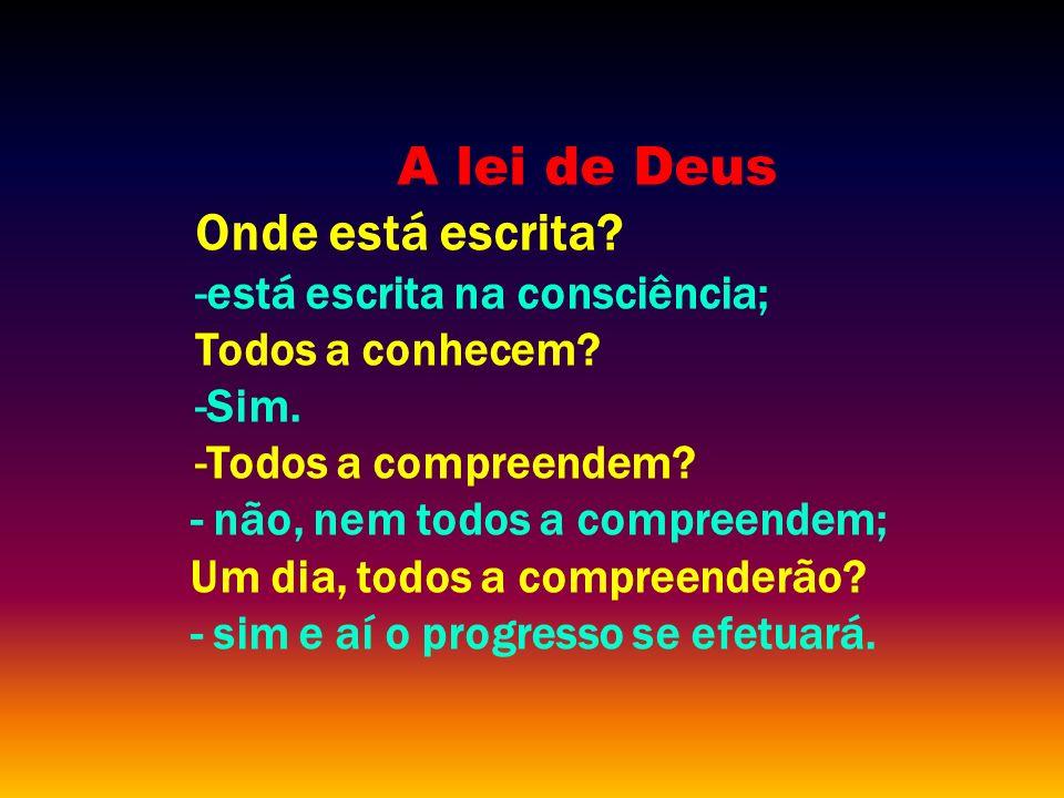 A lei de Deus Onde está escrita está escrita na consciência;