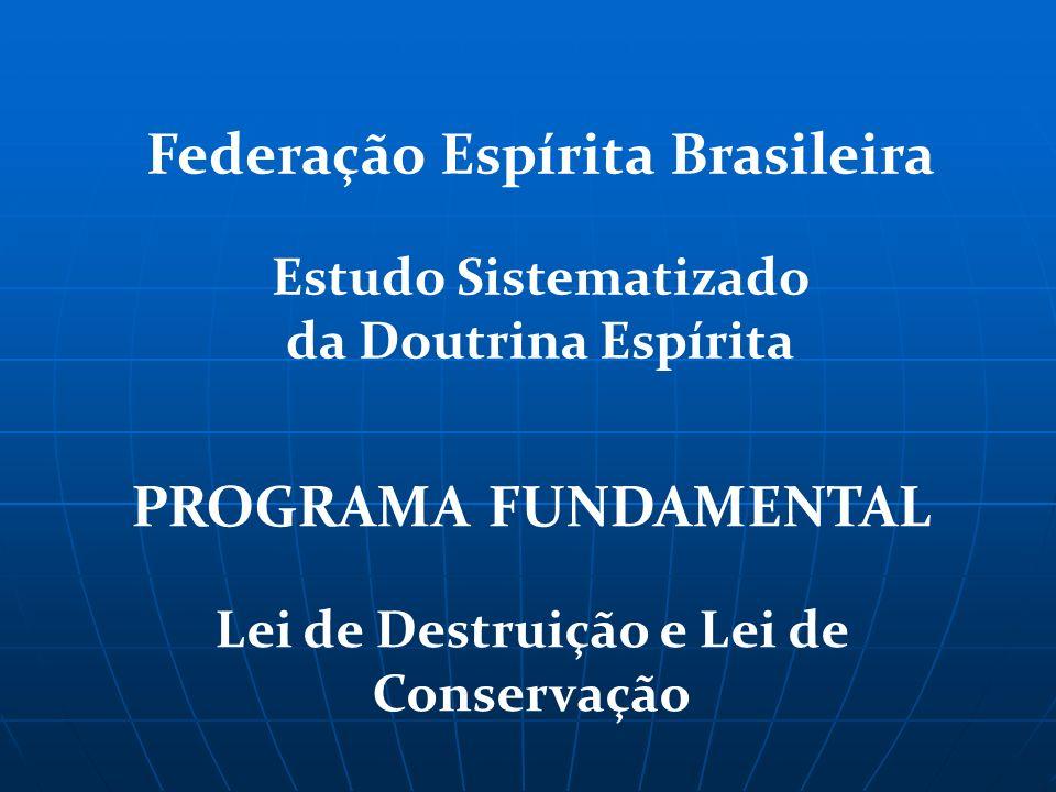 Federação Espírita Brasileira Lei de Destruição e Lei de Conservação