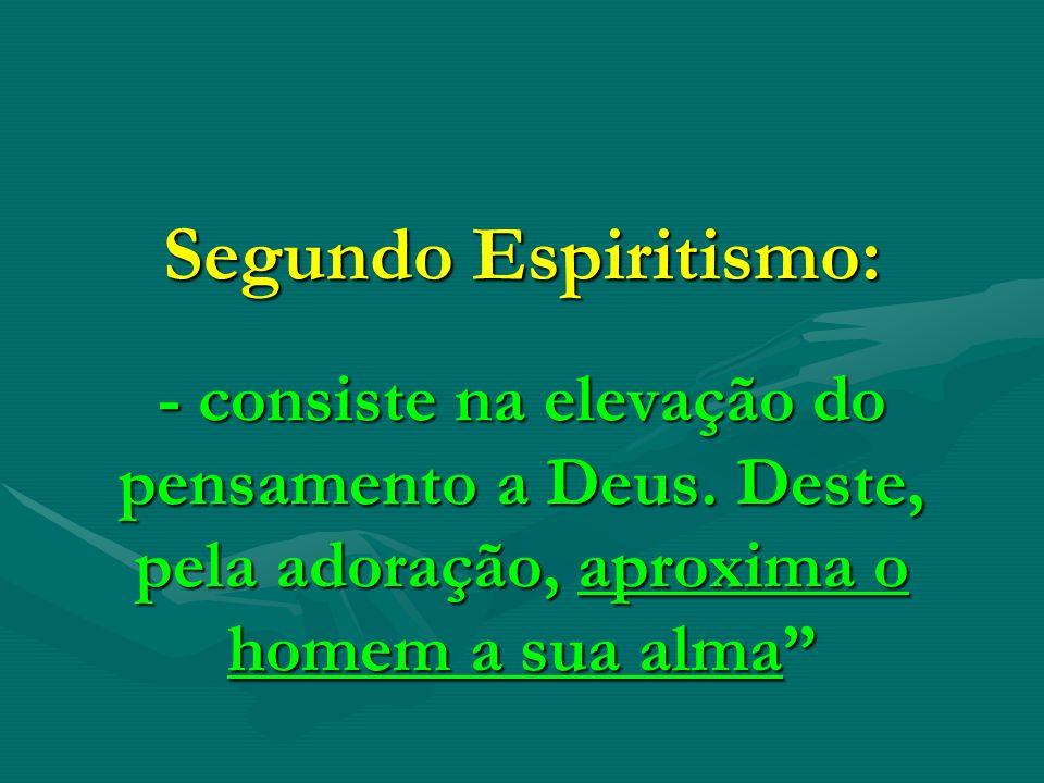 Segundo Espiritismo: - consiste na elevação do pensamento a Deus.