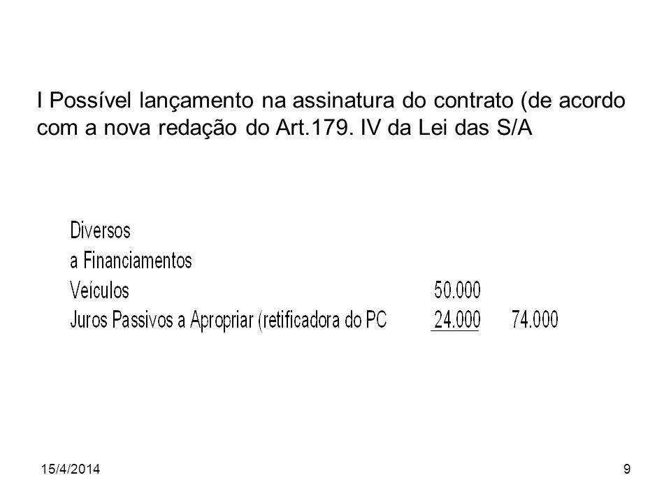 I Possível lançamento na assinatura do contrato (de acordo com a nova redação do Art.179. IV da Lei das S/A