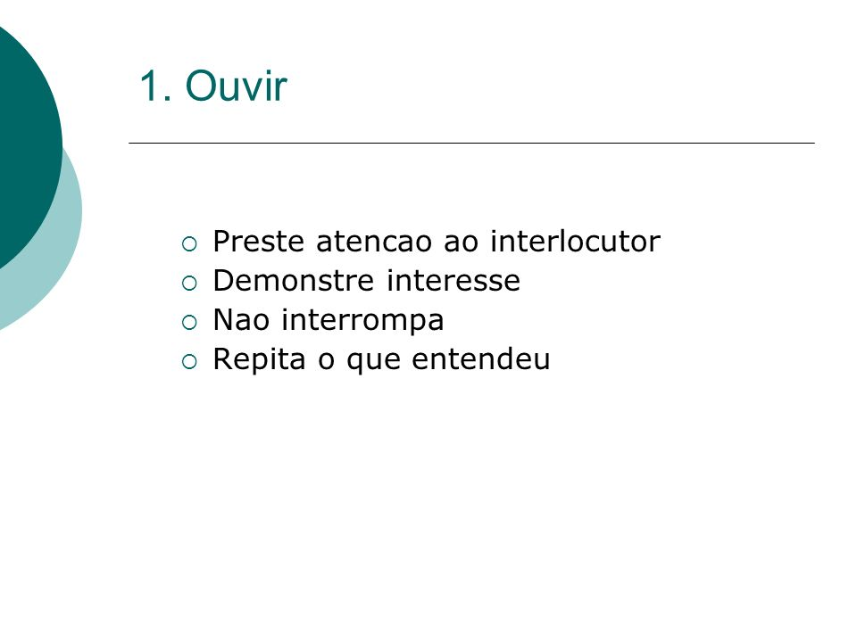1. Ouvir Preste atencao ao interlocutor Demonstre interesse