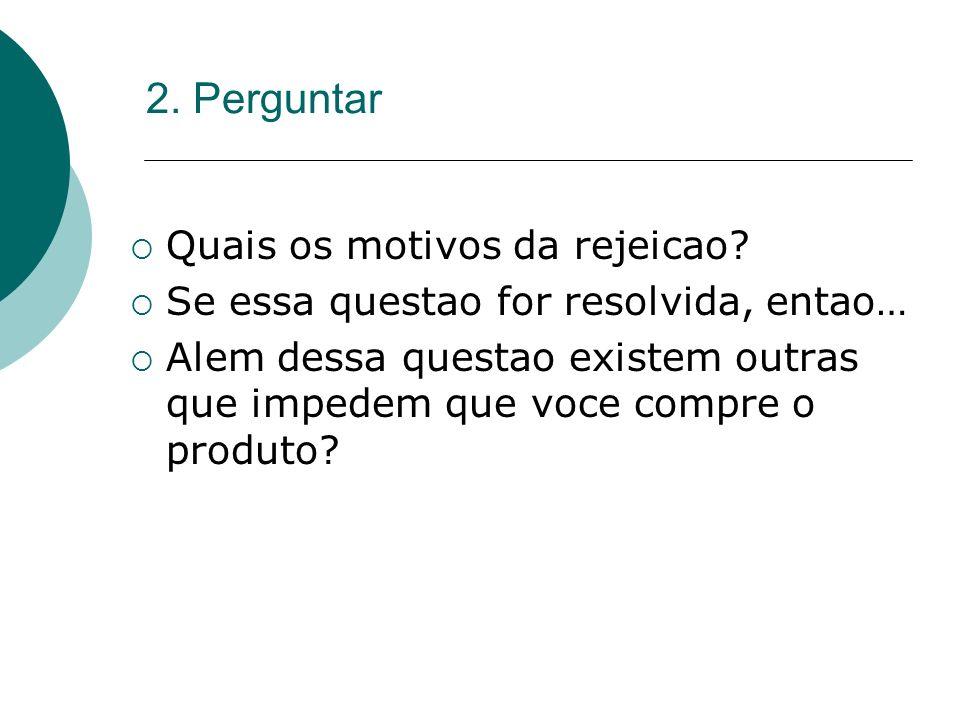 2. Perguntar Quais os motivos da rejeicao