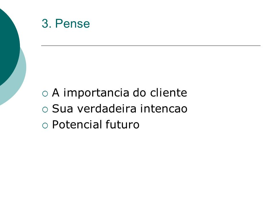 3. Pense A importancia do cliente Sua verdadeira intencao
