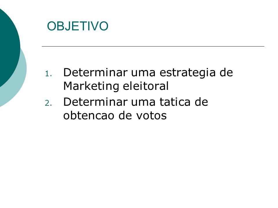 OBJETIVO Determinar uma estrategia de Marketing eleitoral