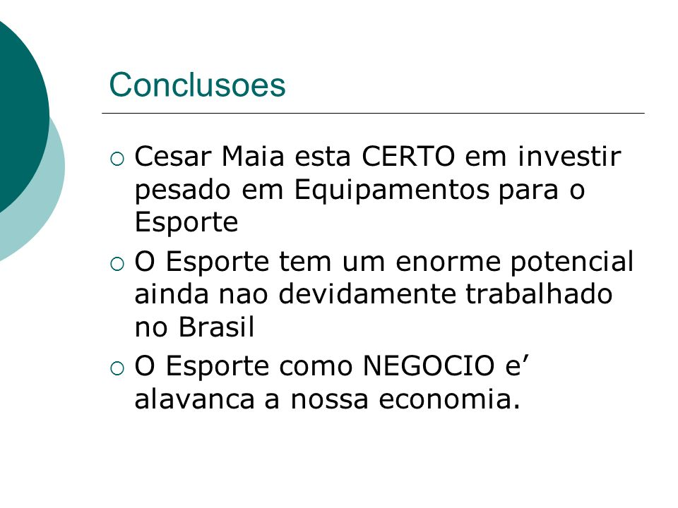ConclusoesCesar Maia esta CERTO em investir pesado em Equipamentos para o Esporte.