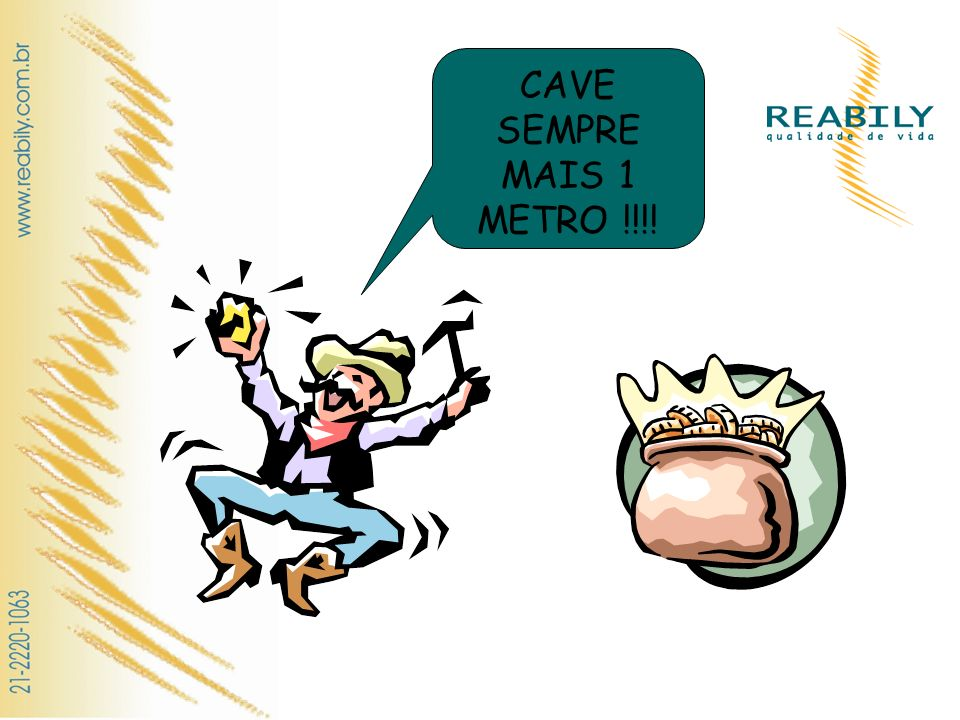 CAVE SEMPRE MAIS 1 METRO !!!!