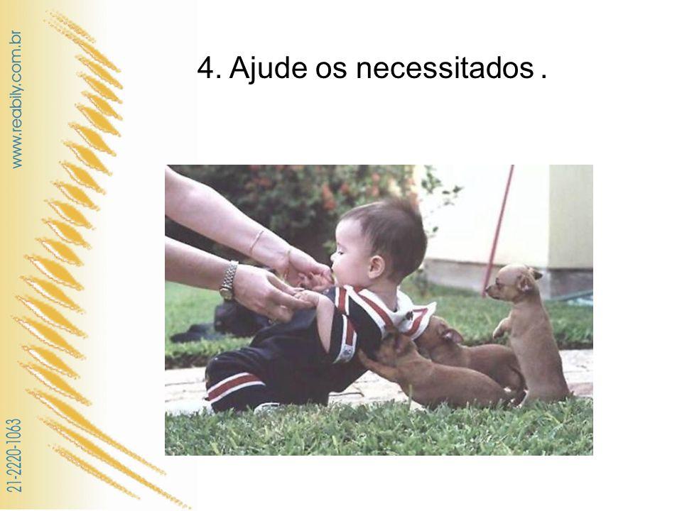 4. Ajude os necessitados .