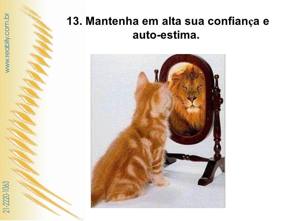 13. Mantenha em alta sua confiança e auto-estima.