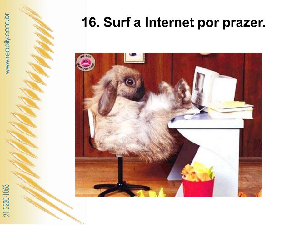 16. Surf a Internet por prazer.