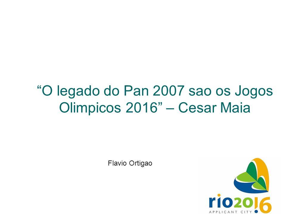 O legado do Pan 2007 sao os Jogos Olimpicos 2016 – Cesar Maia