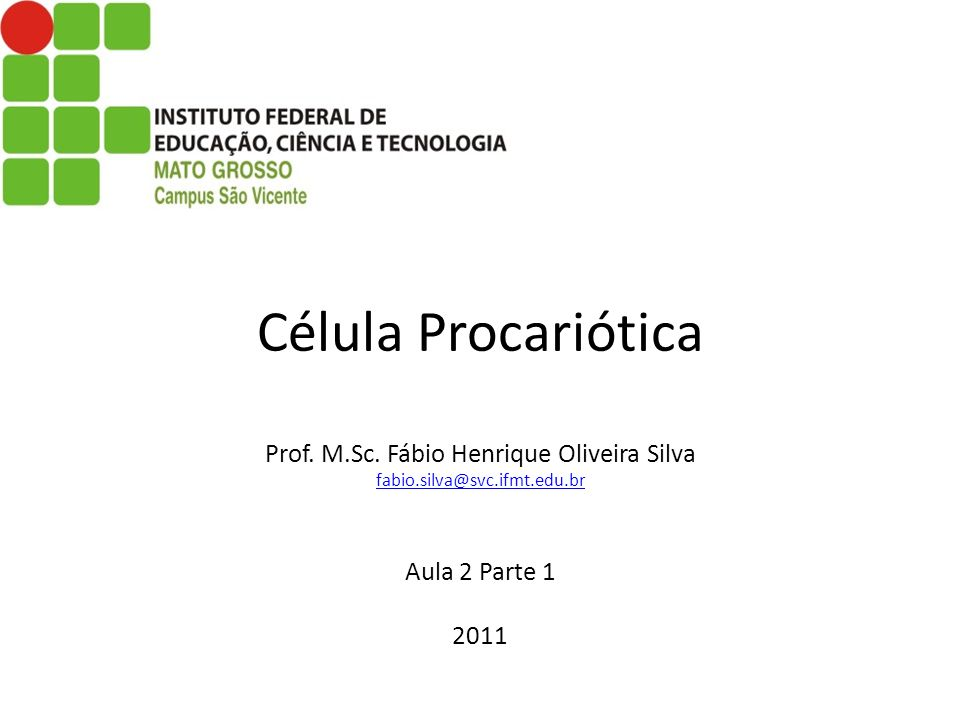 Célula Procariótica Prof. M. Sc. Fábio Henrique Oliveira Silva fabio