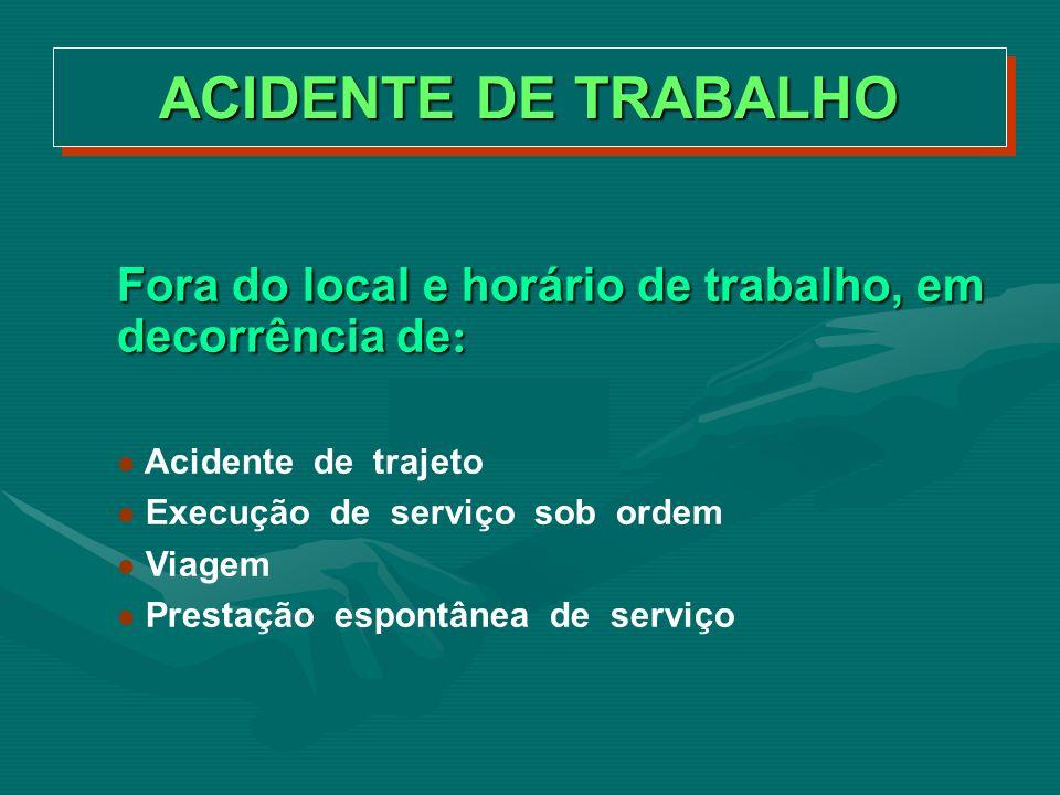 ACIDENTE DE TRABALHO Fora do local e horário de trabalho, em decorrência de: Acidente de trajeto.