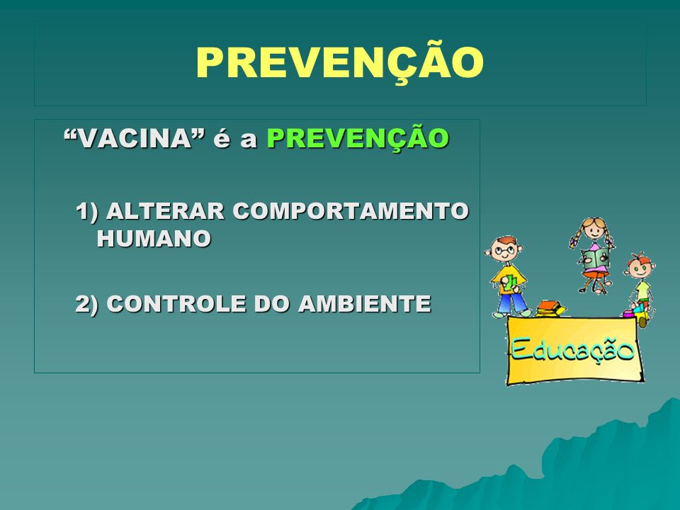 PREVENÇÃO VACINA é a PREVENÇÃO 1) ALTERAR COMPORTAMENTO HUMANO