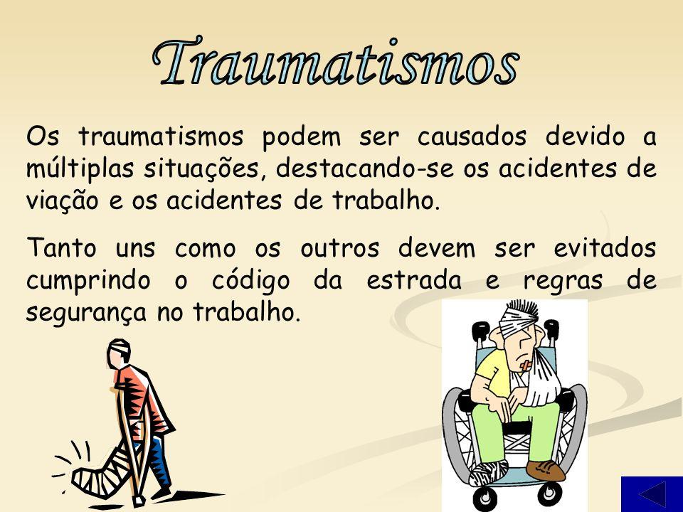 Traumatismos Os traumatismos podem ser causados devido a múltiplas situações, destacando-se os acidentes de viação e os acidentes de trabalho.