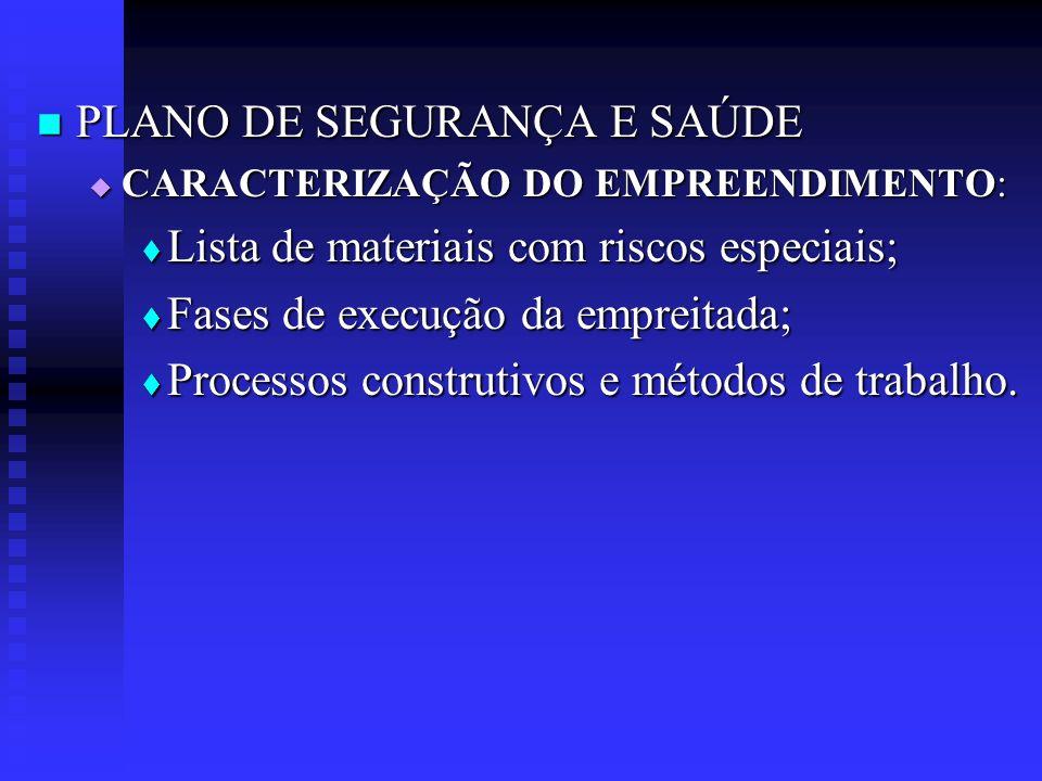 PLANO DE SEGURANÇA E SAÚDE Lista de materiais com riscos especiais;