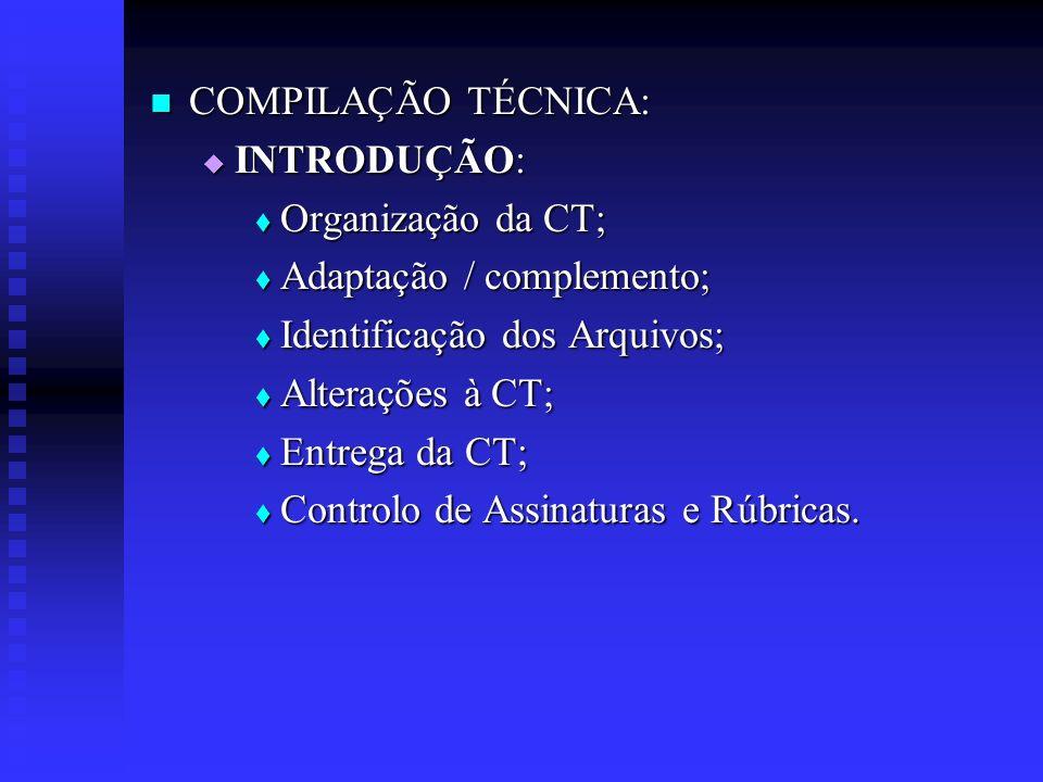 COMPILAÇÃO TÉCNICA: INTRODUÇÃO: Organização da CT; Adaptação / complemento; Identificação dos Arquivos;