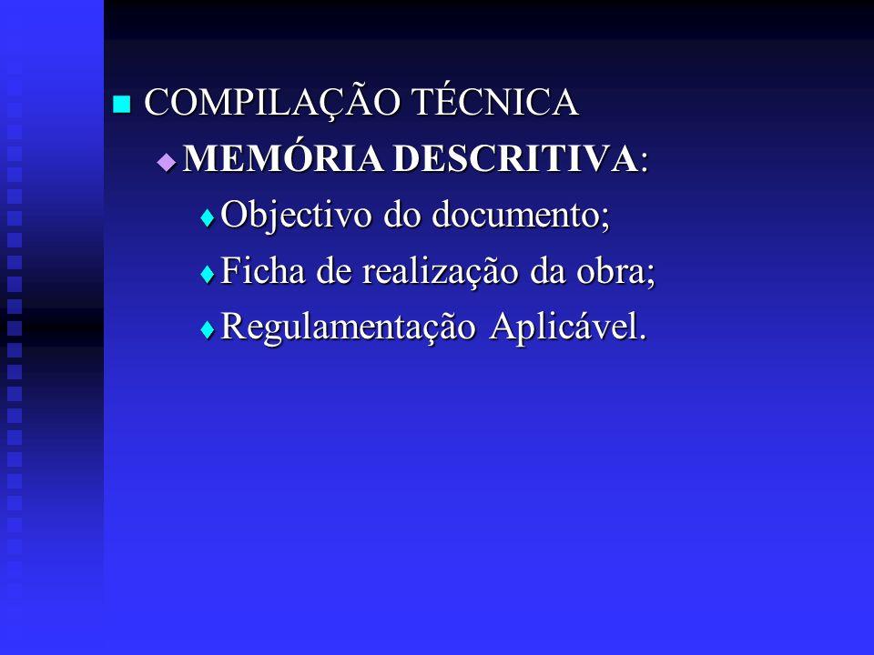 COMPILAÇÃO TÉCNICA MEMÓRIA DESCRITIVA: Objectivo do documento; Ficha de realização da obra; Regulamentação Aplicável.