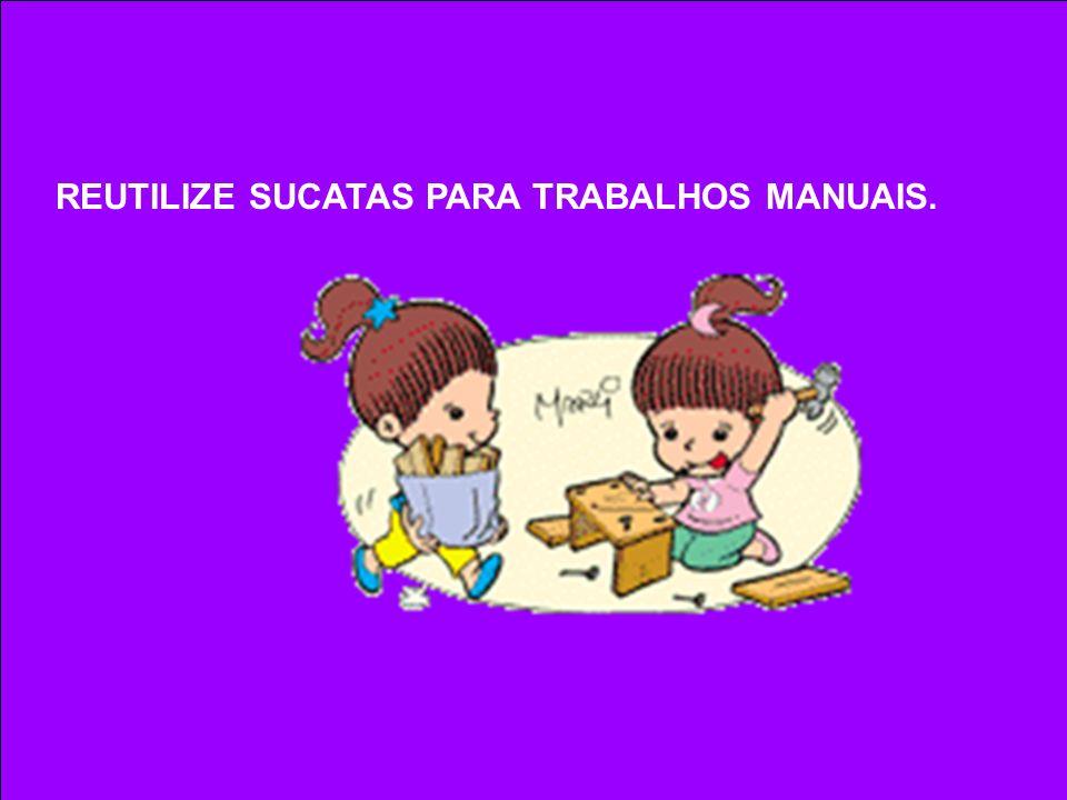 REUTILIZE SUCATAS PARA TRABALHOS MANUAIS.
