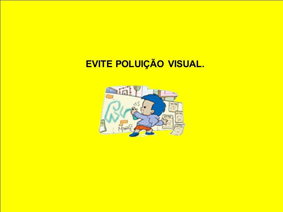 EVITE POLUIÇÃO VISUAL.