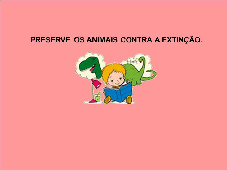 PRESERVE OS ANIMAIS CONTRA A EXTINÇÃO.