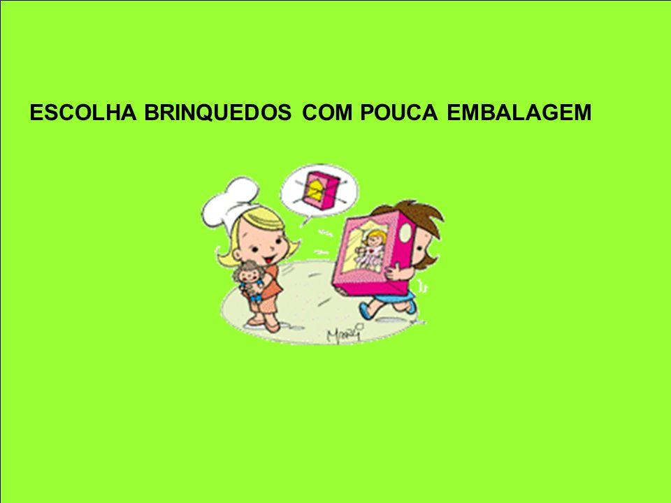 ESCOLHA BRINQUEDOS COM POUCA EMBALAGEM