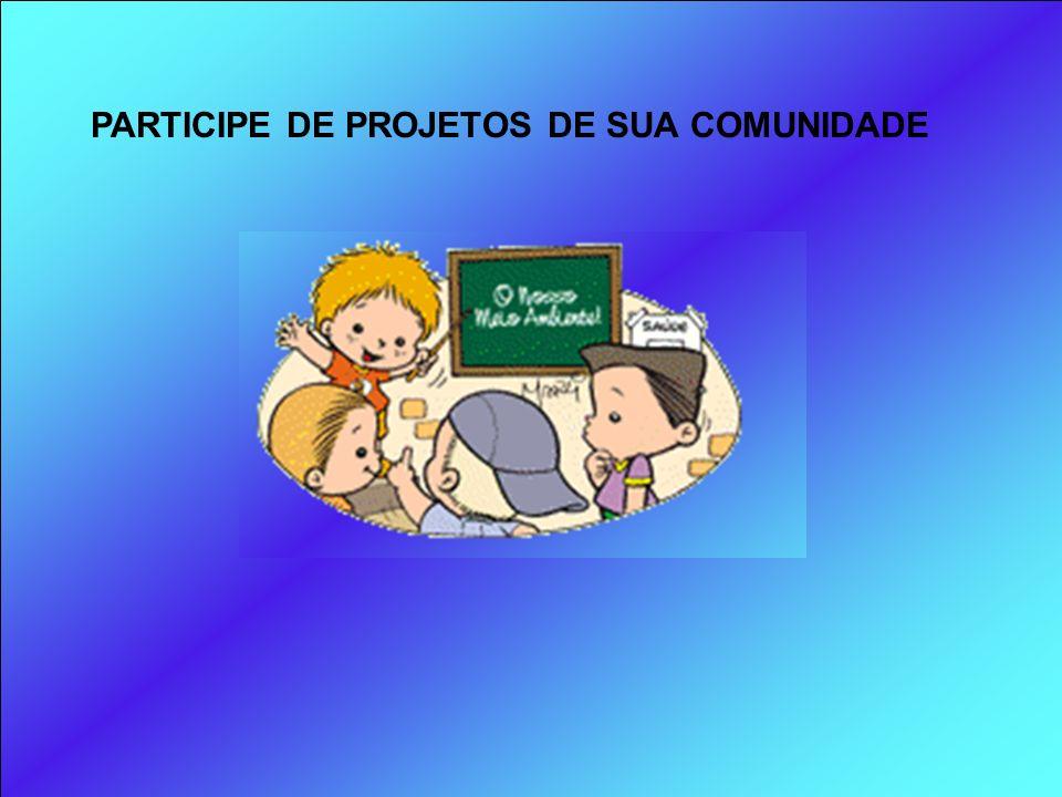PARTICIPE DE PROJETOS DE SUA COMUNIDADE