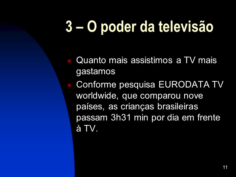 3 – O poder da televisão Quanto mais assistimos a TV mais gastamos