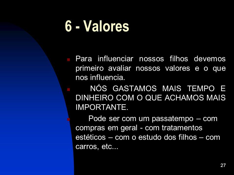 6 - Valores Para influenciar nossos filhos devemos primeiro avaliar nossos valores e o que nos influencia.