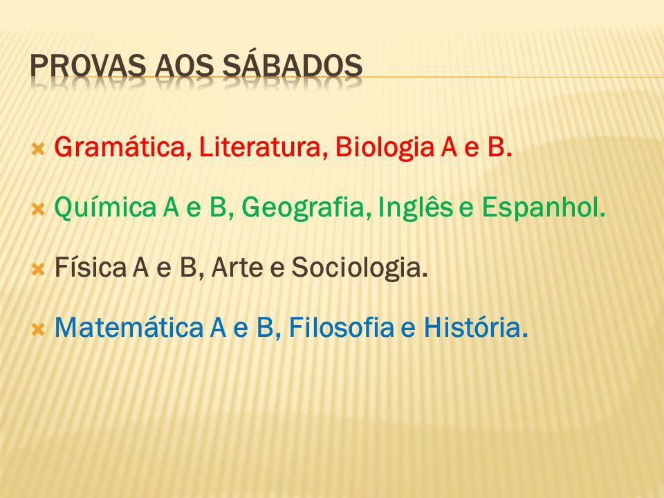 Provas aos sábados Gramática, Literatura, Biologia A e B.
