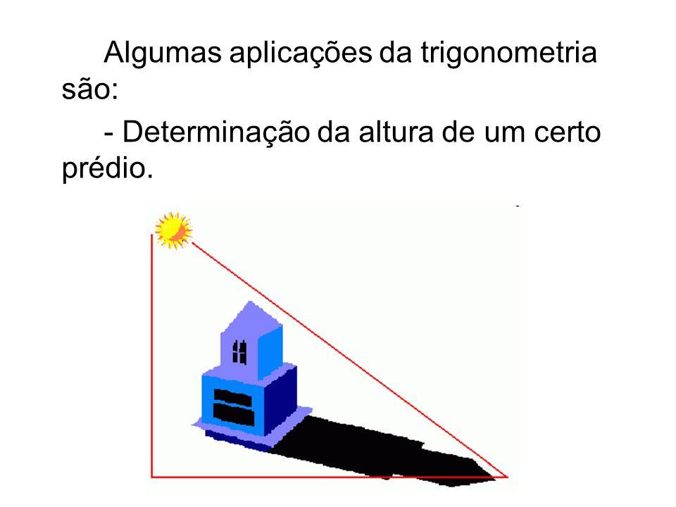 Algumas aplicações da trigonometria são: