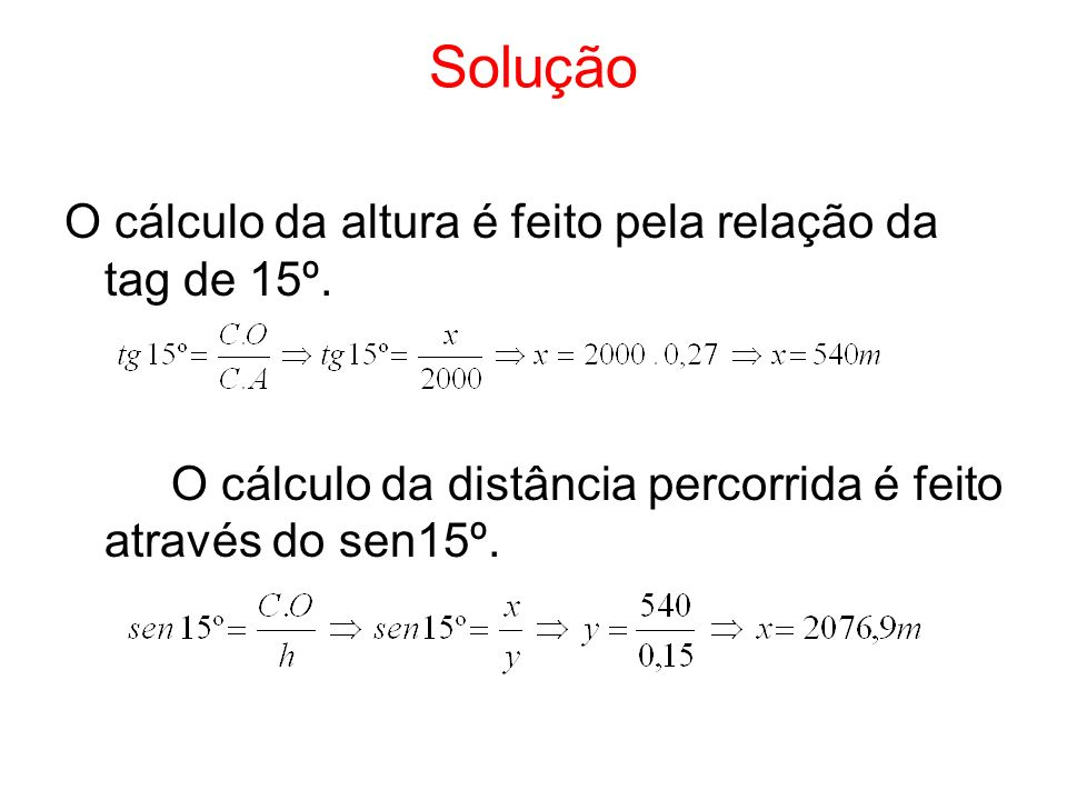 Solução O cálculo da altura é feito pela relação da tag de 15º.