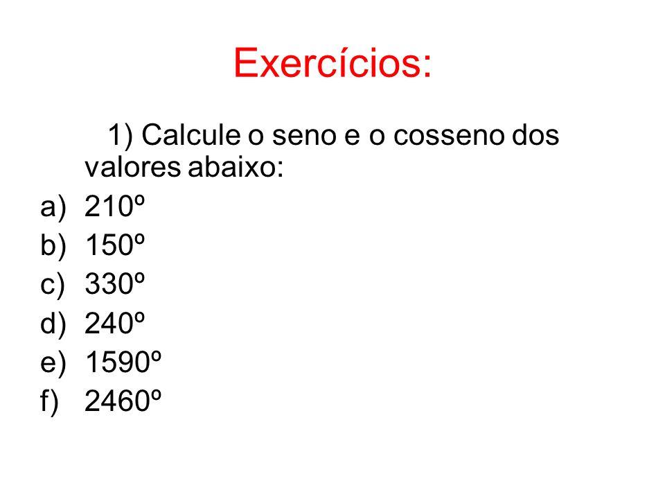 Exercícios: 1) Calcule o seno e o cosseno dos valores abaixo: 210º
