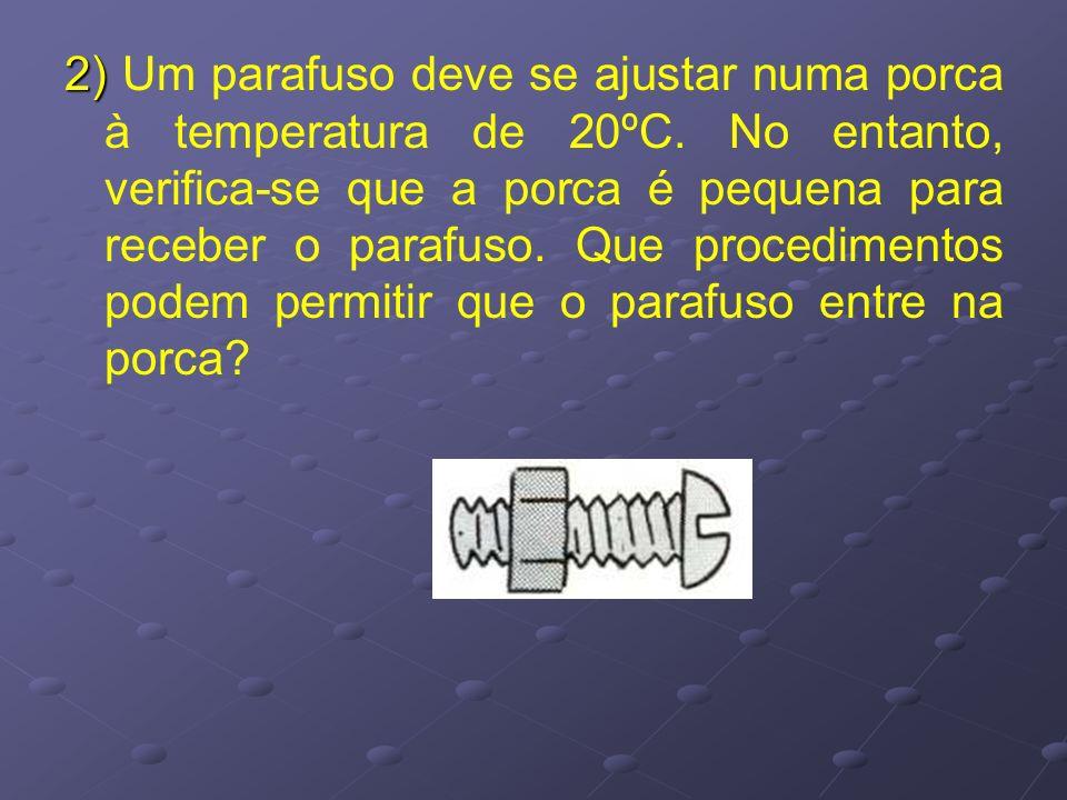 2) Um parafuso deve se ajustar numa porca à temperatura de 20ºC