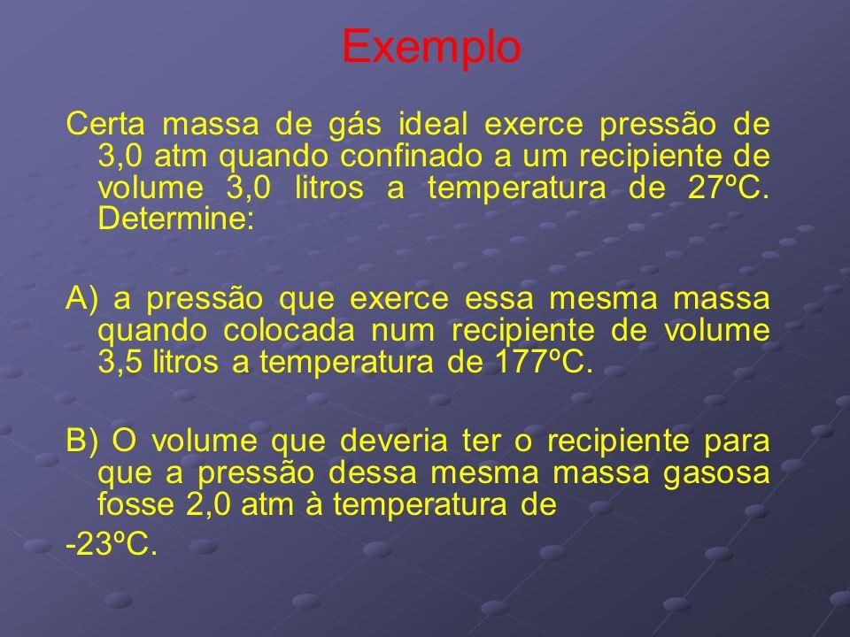 Exemplo Certa massa de gás ideal exerce pressão de 3,0 atm quando confinado a um recipiente de volume 3,0 litros a temperatura de 27ºC. Determine: