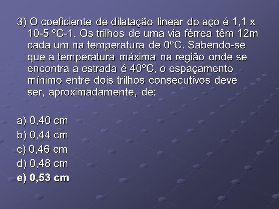 3) O coeficiente de dilatação linear do aço é 1,1 x 10-5 ºC-1