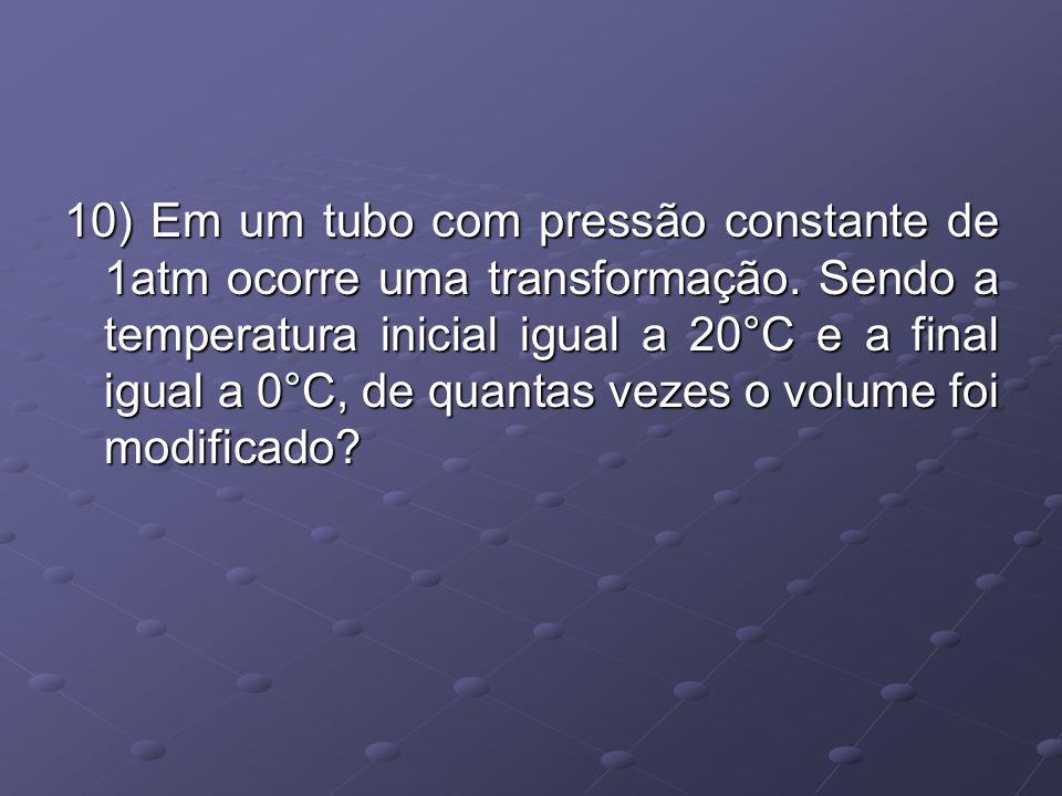 10) Em um tubo com pressão constante de 1atm ocorre uma transformação