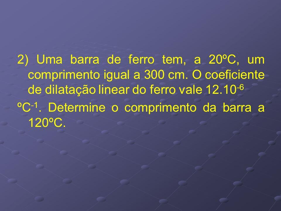 2) Uma barra de ferro tem, a 20ºC, um comprimento igual a 300 cm
