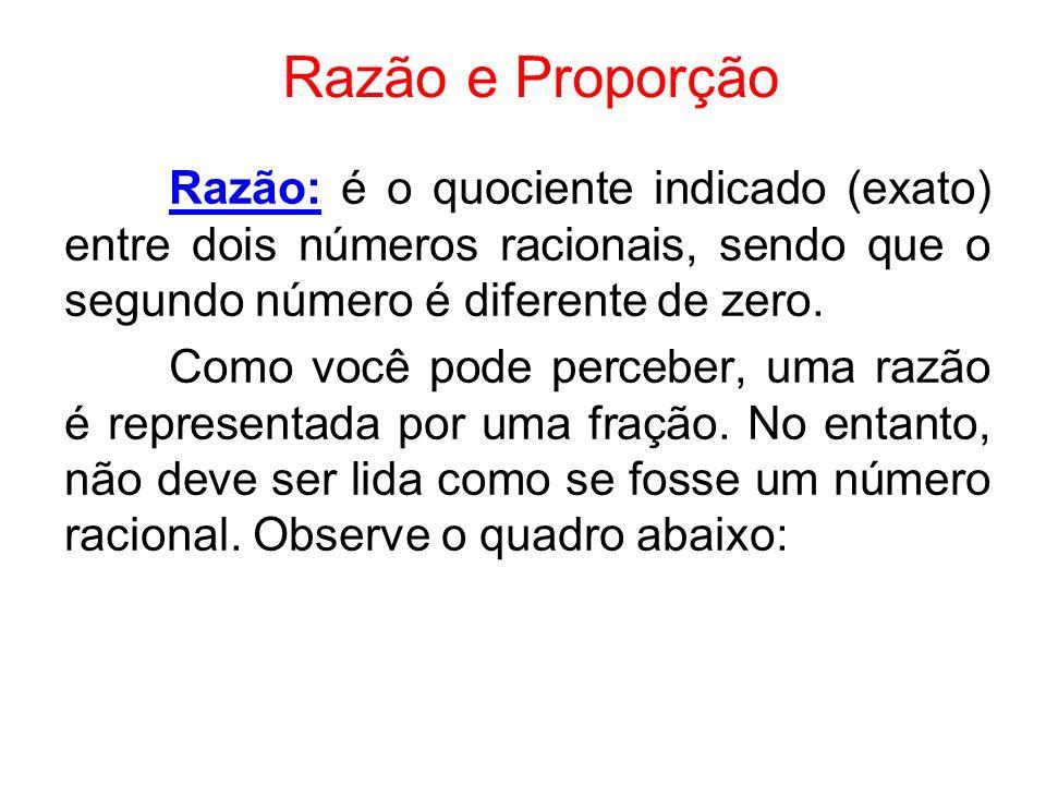 Razão e Proporção Razão: é o quociente indicado (exato) entre dois números racionais, sendo que o segundo número é diferente de zero.