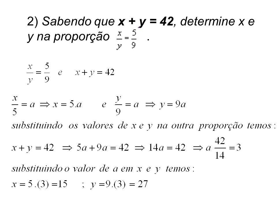 2) Sabendo que x + y = 42, determine x e y na proporção .