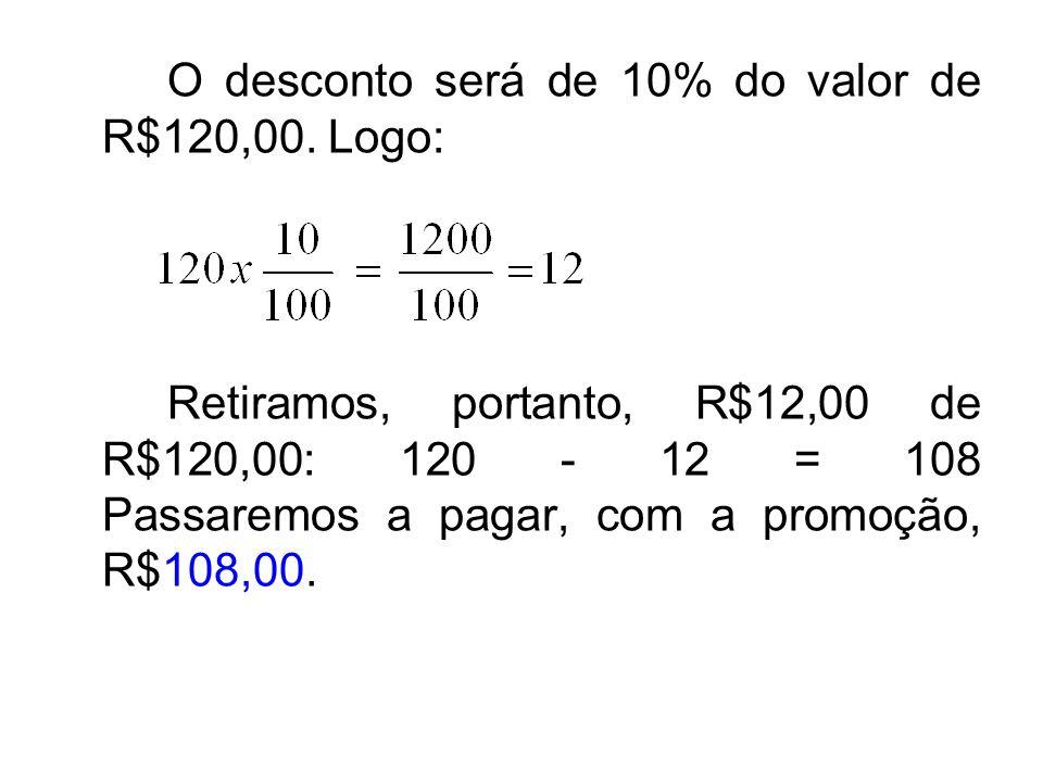 O desconto será de 10% do valor de R$120,00. Logo: