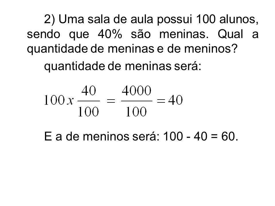 2) Uma sala de aula possui 100 alunos, sendo que 40% são meninas