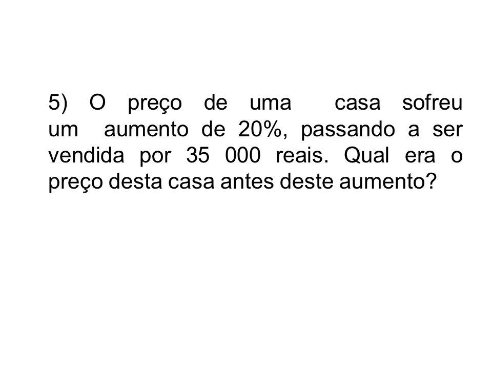 5) O preço de uma casa sofreu um aumento de 20%, passando a ser vendida por 35 000 reais.