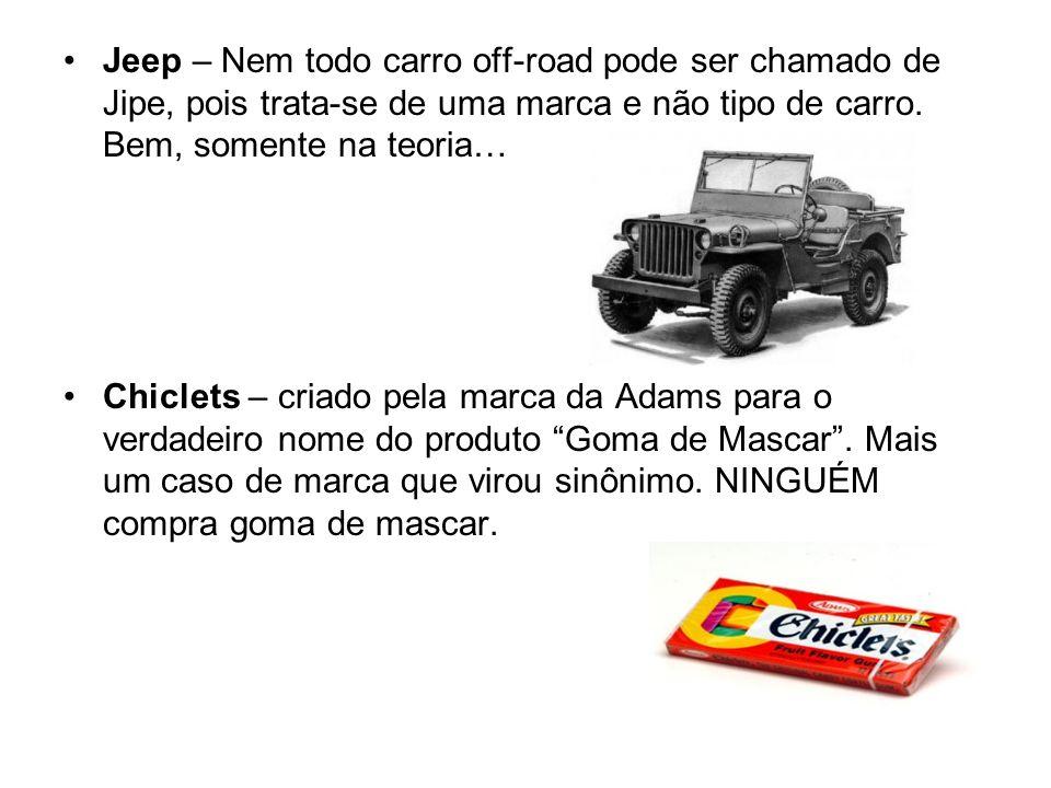 Jeep – Nem todo carro off-road pode ser chamado de Jipe, pois trata-se de uma marca e não tipo de carro. Bem, somente na teoria…