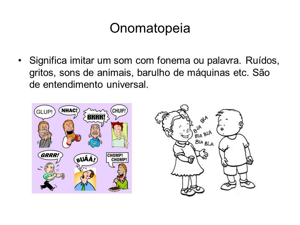 Onomatopeia Significa imitar um som com fonema ou palavra.