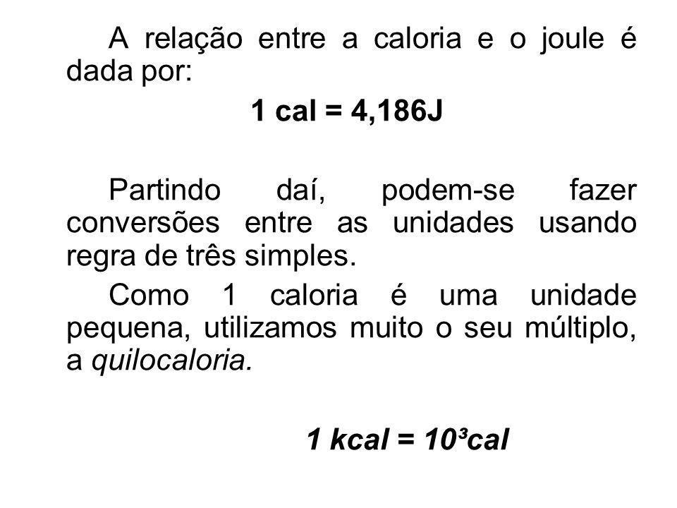 A relação entre a caloria e o joule é dada por: