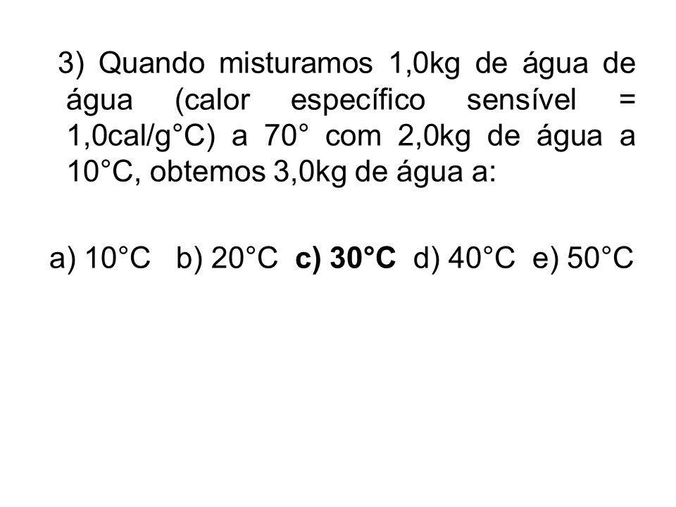 3) Quando misturamos 1,0kg de água de água (calor específico sensível = 1,0cal/g°C) a 70° com 2,0kg de água a 10°C, obtemos 3,0kg de água a: